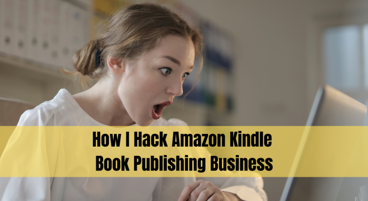 How I Hack Amazon Kindle Book Publishing Business